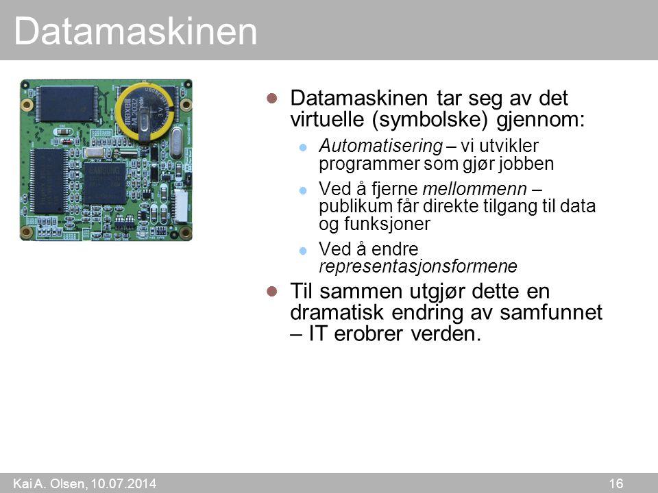 Kai A. Olsen, 10.07.2014 16 Datamaskinen Datamaskinen tar seg av det virtuelle (symbolske) gjennom: Automatisering – vi utvikler programmer som gjør j