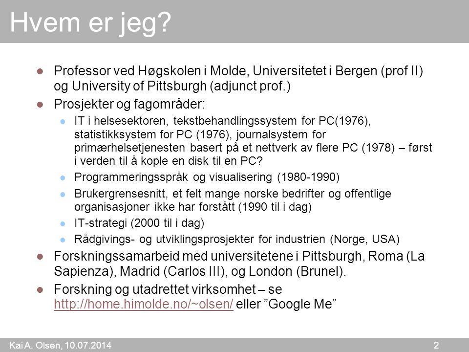 Kai A. Olsen, 10.07.2014 2 Hvem er jeg? Professor ved Høgskolen i Molde, Universitetet i Bergen (prof II) og University of Pittsburgh (adjunct prof.)