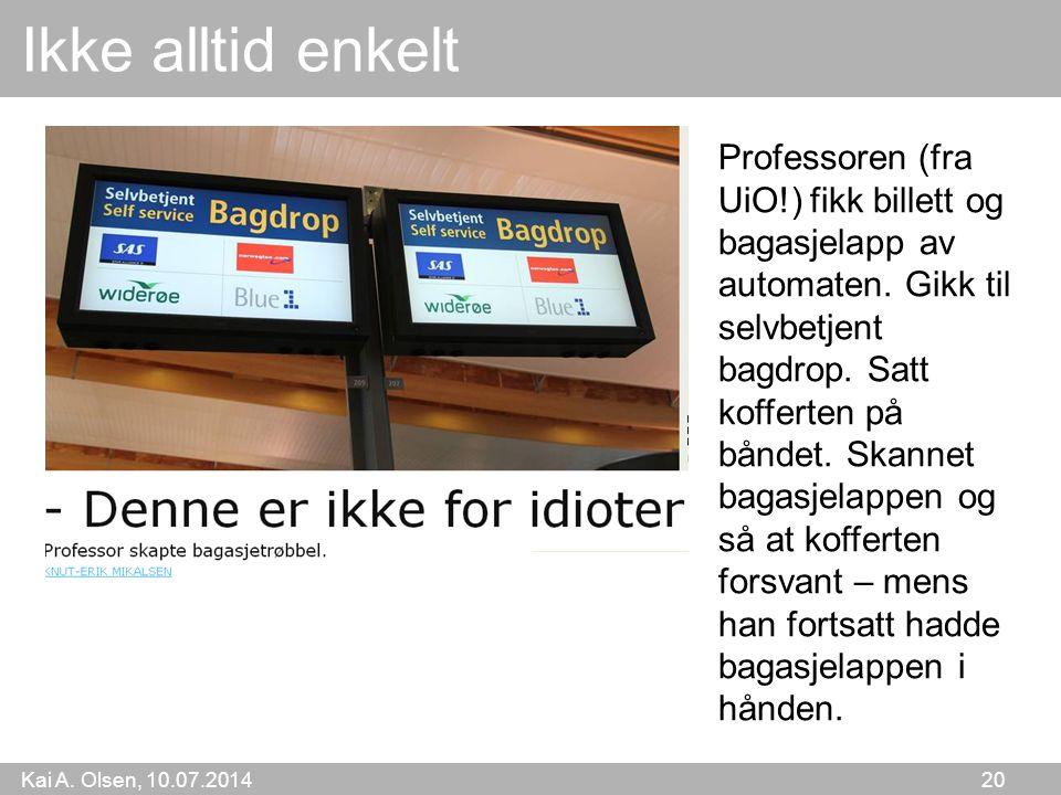 Kai A. Olsen, 10.07.2014 20 Ikke alltid enkelt Professoren (fra UiO!) fikk billett og bagasjelapp av automaten. Gikk til selvbetjent bagdrop. Satt kof