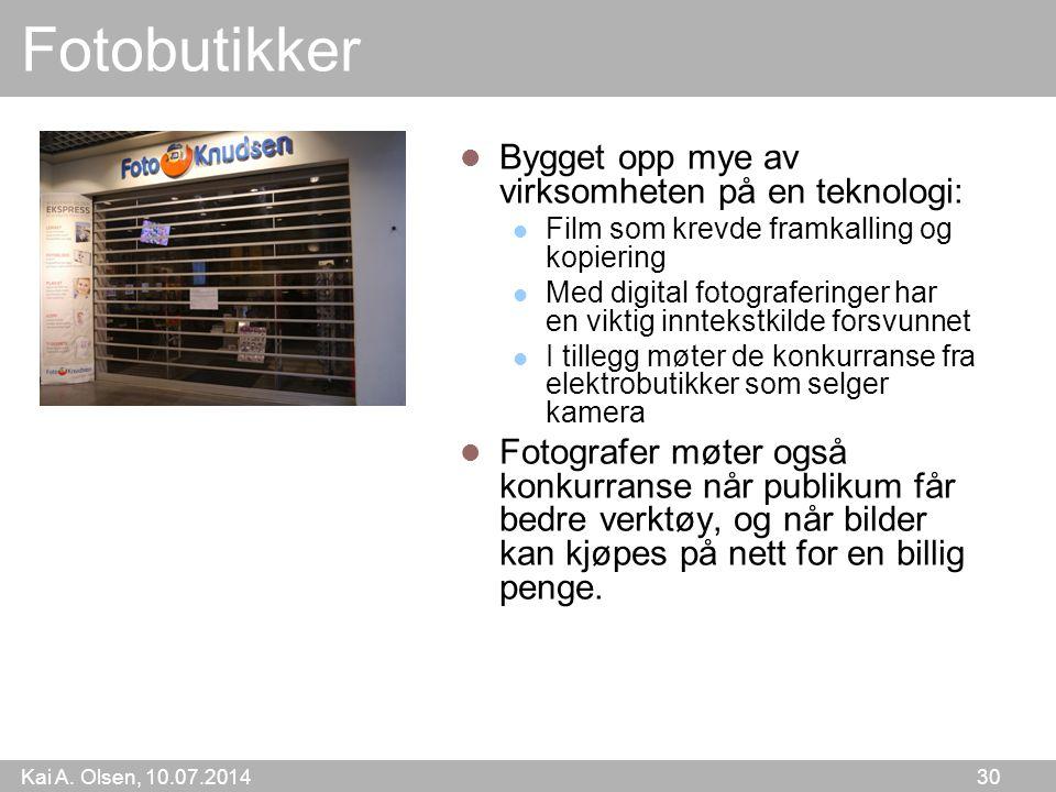 Kai A. Olsen, 10.07.2014 30 Fotobutikker Bygget opp mye av virksomheten på en teknologi: Film som krevde framkalling og kopiering Med digital fotograf
