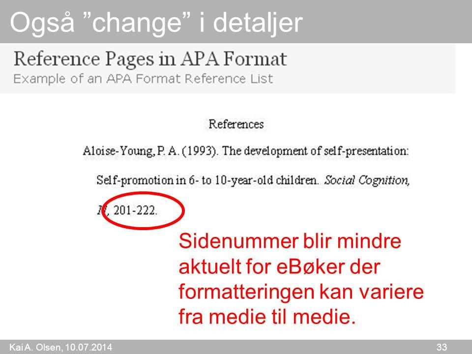 """Kai A. Olsen, 10.07.2014 33 Også """"change"""" i detaljer Sidenummer blir mindre aktuelt for eBøker der formatteringen kan variere fra medie til medie."""