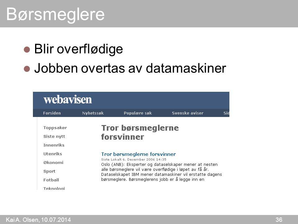Kai A. Olsen, 10.07.2014 36 Børsmeglere Blir overflødige Jobben overtas av datamaskiner