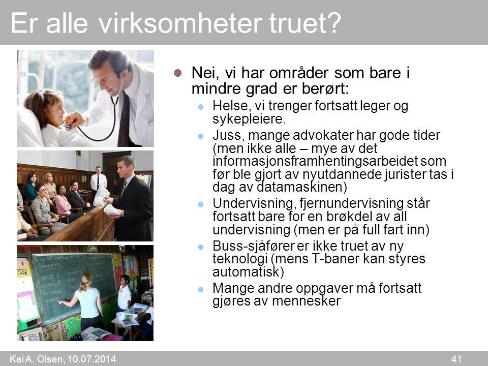 Kai A. Olsen, 10.07.2014 41 Er alle virksomheter truet? Nei, vi har områder som bare i mindre grad er berørt: Helse, vi trenger fortsatt leger og syke