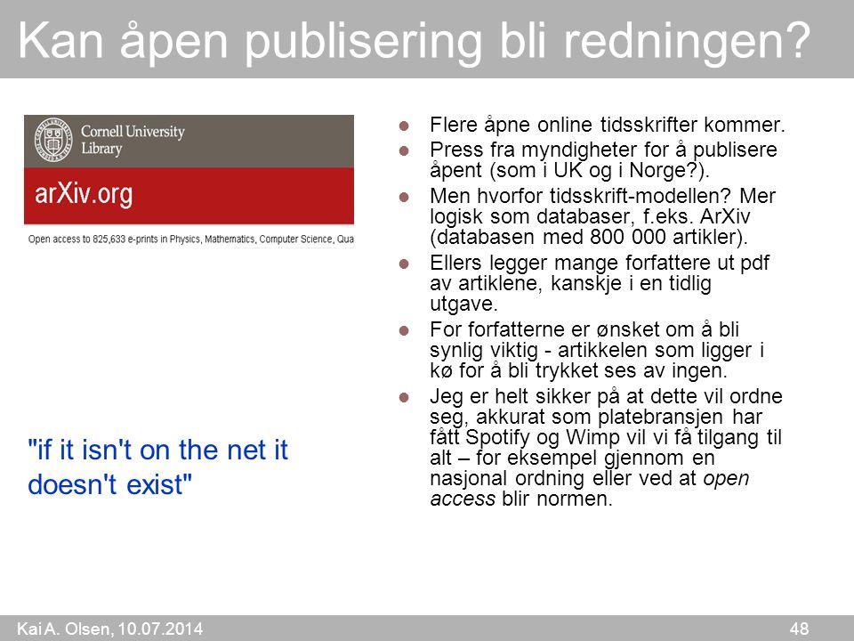 Kai A. Olsen, 10.07.2014 48 Kan åpen publisering bli redningen? Flere åpne online tidsskrifter kommer. Press fra myndigheter for å publisere åpent (so