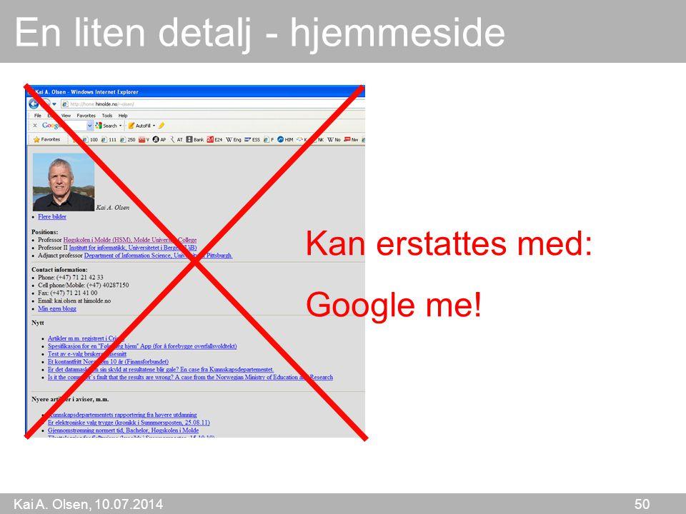 Kai A. Olsen, 10.07.2014 50 En liten detalj - hjemmeside Kan erstattes med: Google me!