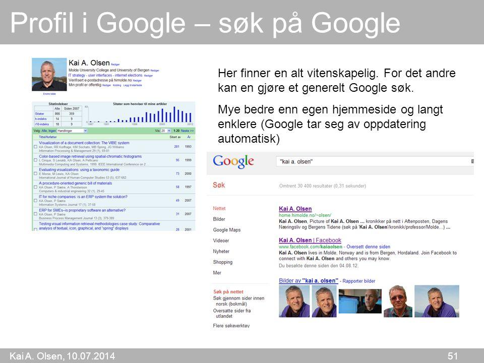 Kai A. Olsen, 10.07.2014 51 Profil i Google – søk på Google Her finner en alt vitenskapelig. For det andre kan en gjøre et generelt Google søk. Mye be