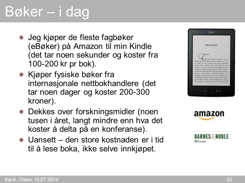 Kai A. Olsen, 10.07.2014 52 Bøker – i dag Jeg kjøper de fleste fagbøker (eBøker) på Amazon til min Kindle (det tar noen sekunder og koster fra 100-200