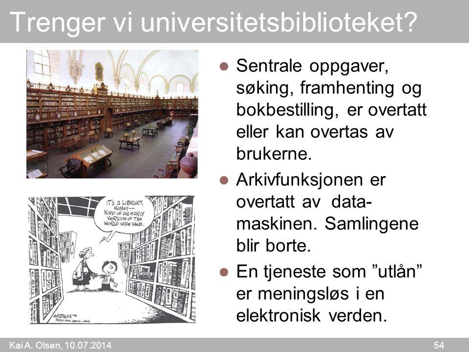 Kai A. Olsen, 10.07.2014 54 Trenger vi universitetsbiblioteket? Sentrale oppgaver, søking, framhenting og bokbestilling, er overtatt eller kan overtas