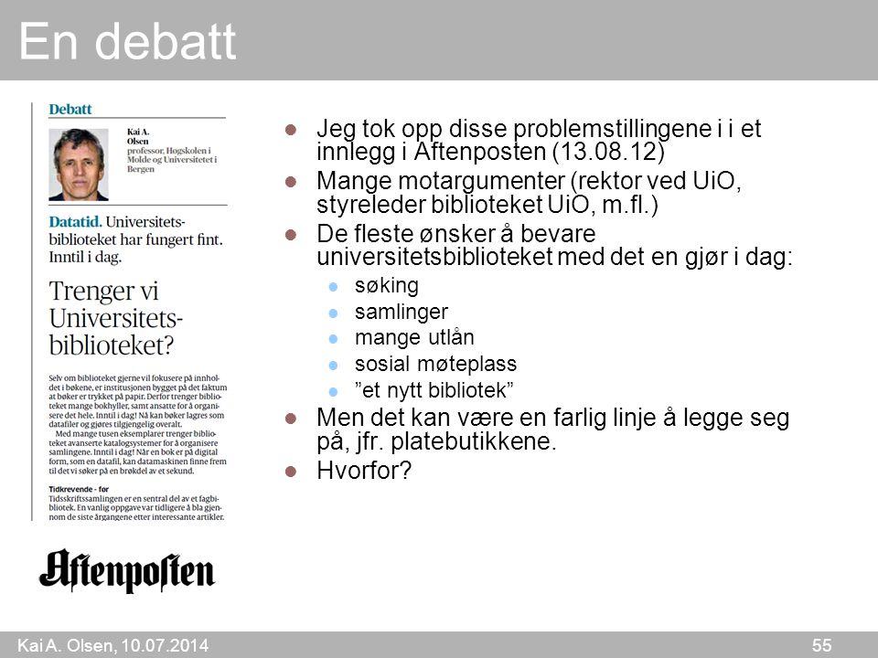 Kai A. Olsen, 10.07.2014 55 En debatt Jeg tok opp disse problemstillingene i i et innlegg i Aftenposten (13.08.12) Mange motargumenter (rektor ved UiO