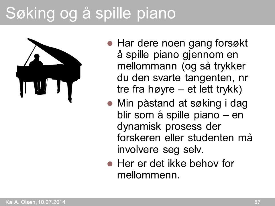 Kai A. Olsen, 10.07.2014 57 Søking og å spille piano Har dere noen gang forsøkt å spille piano gjennom en mellommann (og så trykker du den svarte tang