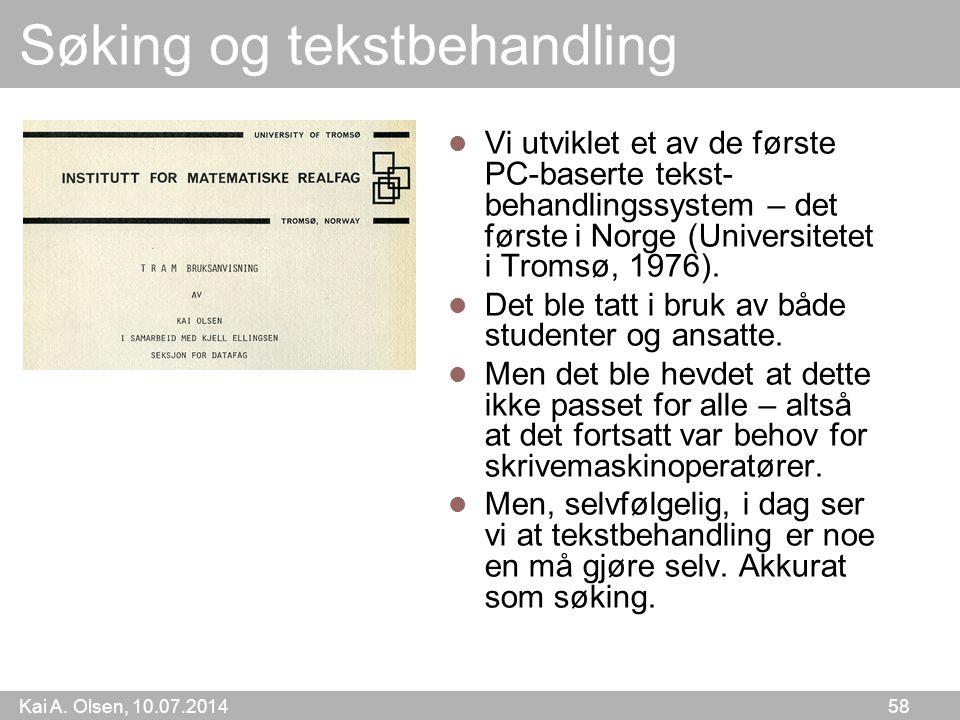 Kai A. Olsen, 10.07.2014 58 Søking og tekstbehandling Vi utviklet et av de første PC-baserte tekst- behandlingssystem – det første i Norge (Universite