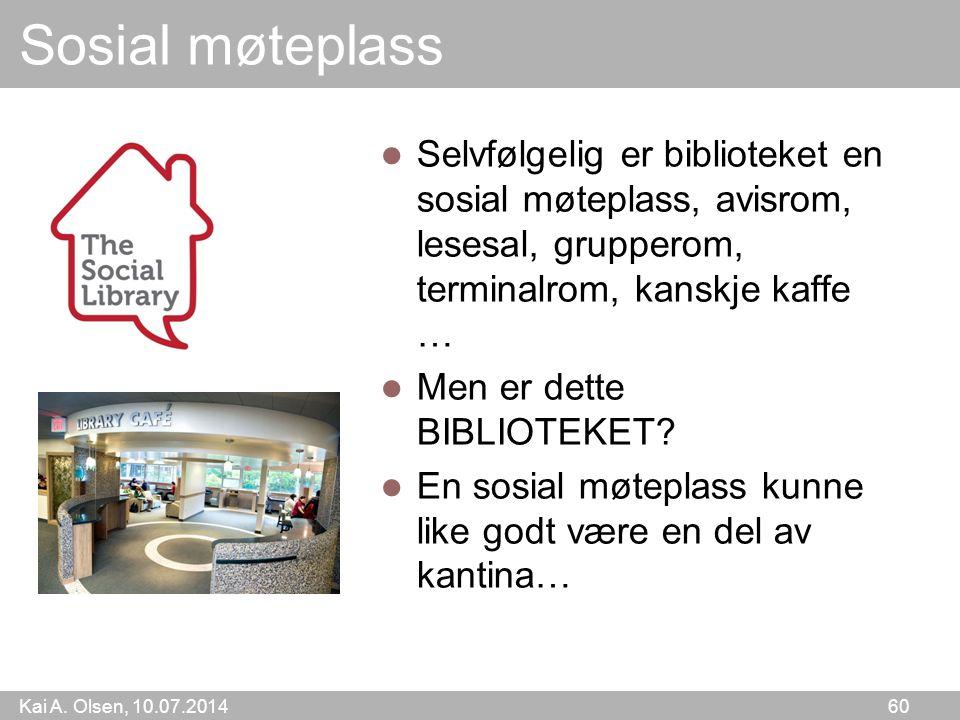Kai A. Olsen, 10.07.2014 60 Sosial møteplass Selvfølgelig er biblioteket en sosial møteplass, avisrom, lesesal, grupperom, terminalrom, kanskje kaffe