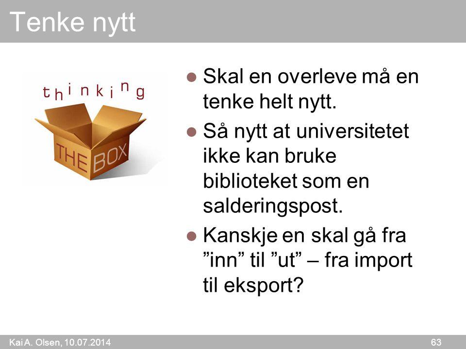 Kai A. Olsen, 10.07.2014 63 Tenke nytt Skal en overleve må en tenke helt nytt. Så nytt at universitetet ikke kan bruke biblioteket som en salderingspo