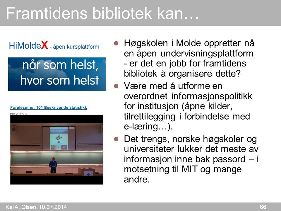 Kai A. Olsen, 10.07.2014 66 Framtidens bibliotek kan… Høgskolen i Molde oppretter nå en åpen undervisningsplattform - er det en jobb for framtidens bi