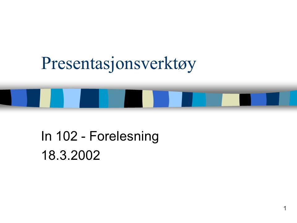 1 Presentasjonsverktøy In 102 - Forelesning 18.3.2002