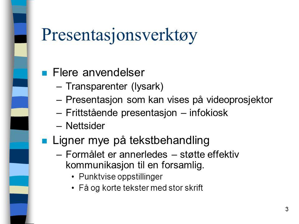 3 Presentasjonsverktøy n Flere anvendelser –Transparenter (lysark) –Presentasjon som kan vises på videoprosjektor –Frittstående presentasjon – infokio