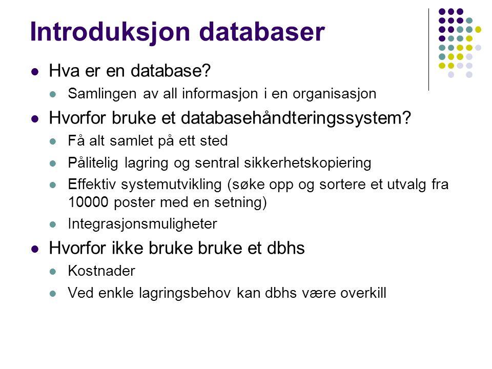 Introduksjon databaser Hva er en database? Samlingen av all informasjon i en organisasjon Hvorfor bruke et databasehåndteringssystem? Få alt samlet på