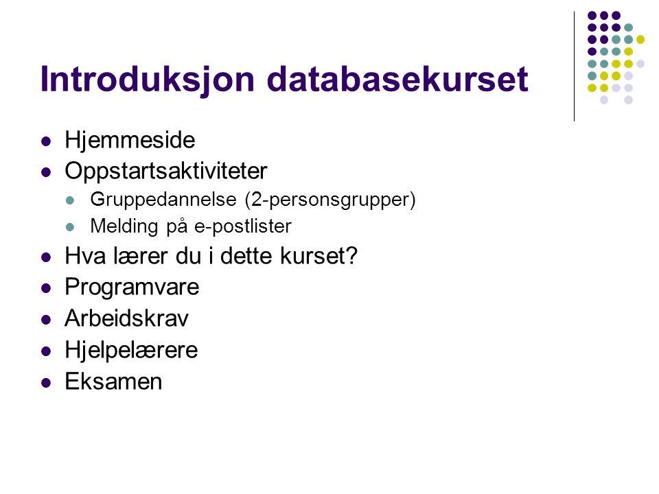 Introduksjon databasekurset Hjemmeside Oppstartsaktiviteter Gruppedannelse (2-personsgrupper) Melding på e-postlister Hva lærer du i dette kurset? Pro