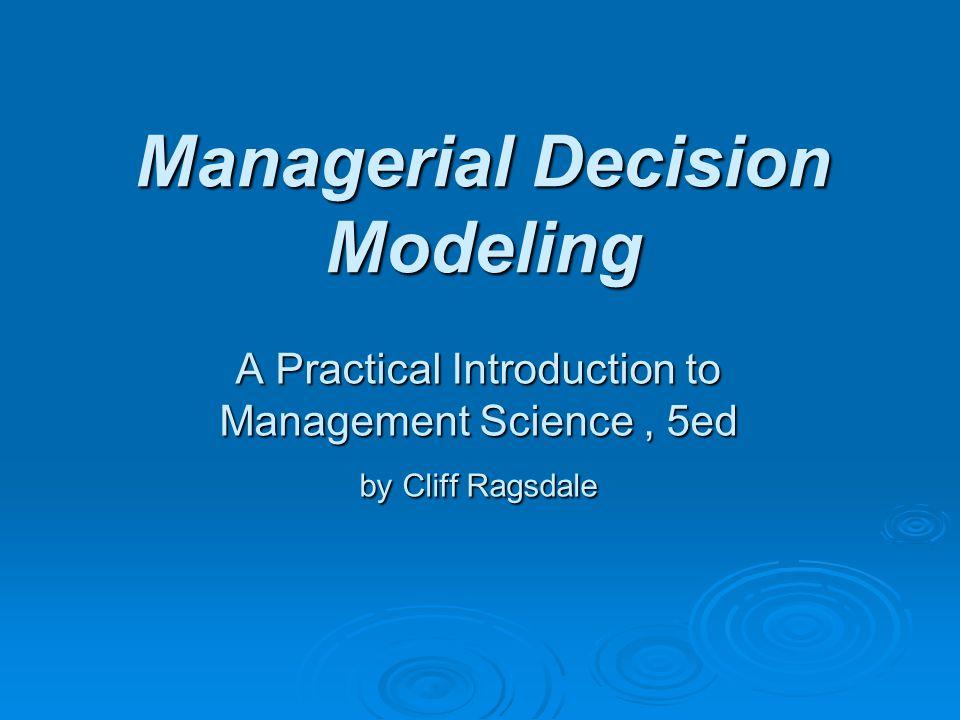 Rasmus Rasmussen LOG350 Operasjonsanalyse2 Making Decisions Using Models Chapter 1
