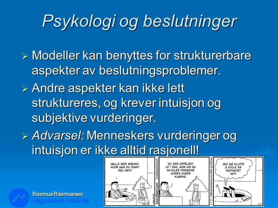 Rasmus Rasmussen LOG350 Operasjonsanalyse19 Psykologi og beslutninger  Modeller kan benyttes for strukturerbare aspekter av beslutningsproblemer.  A