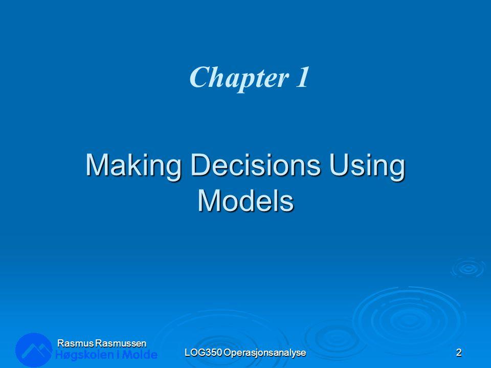 Rasmus Rasmussen LOG350 Operasjonsanalyse3 Introduksjon  Vi står overfor utallige beslutninger i vårt daglige privatliv og i vårt arbeid.