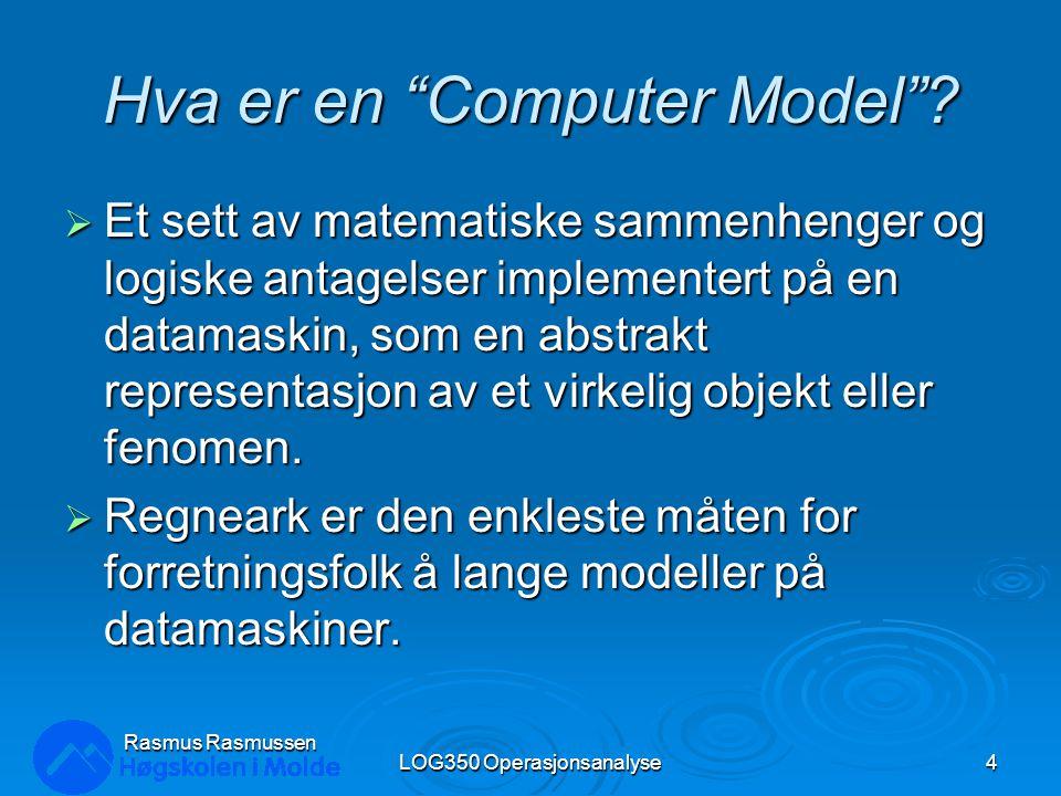 Rasmus Rasmussen LOG350 Operasjonsanalyse15 Matematiske modeller & Regneark  På det konseptuelle nivå er de fleste regneark veldig lik våre generelle matematiske modeller: Y = f (X 1, X 2, …, X n )  De fleste regneark har celler som representerer inputs (eller X i ) hvor matematiske funksjoner ( f (.