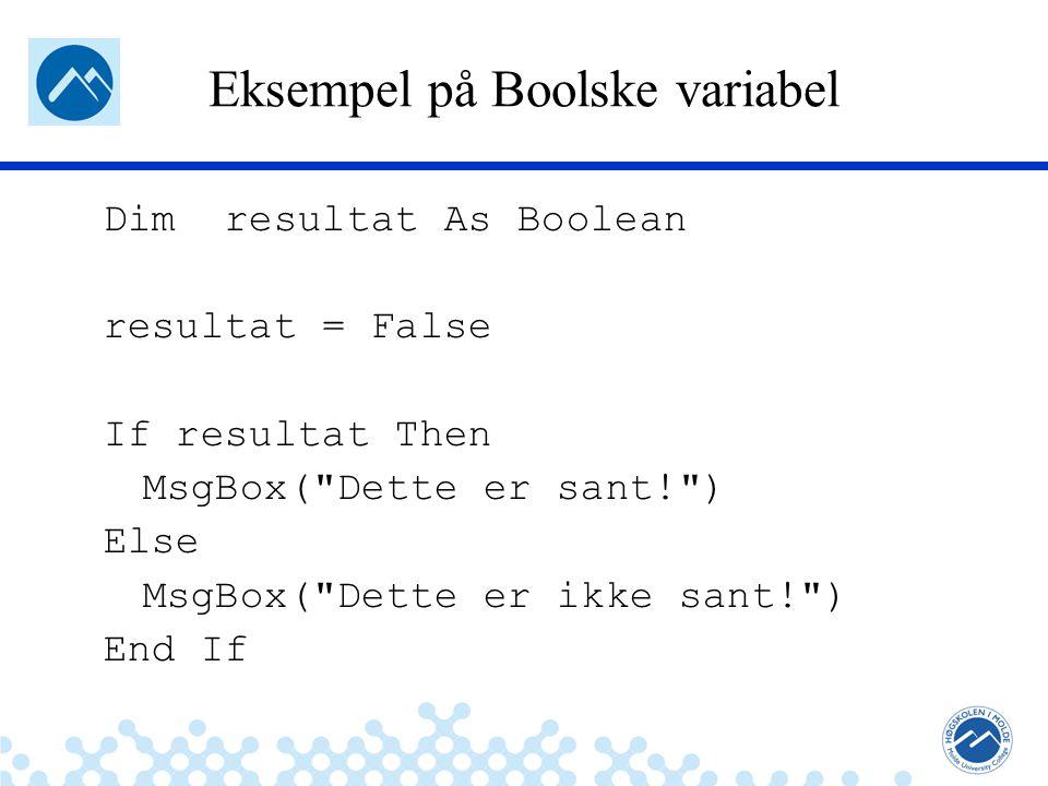 Jæger: Robuste og sikre systemer Eksempel på Boolske variabel Dim resultat As Boolean resultat = False If resultat Then MsgBox(