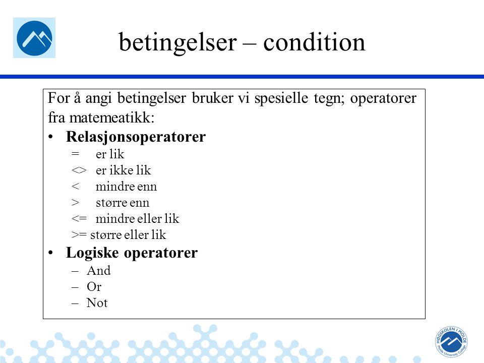 Jæger: Robuste og sikre systemer betingelser – condition For å angi betingelser bruker vi spesielle tegn; operatorer fra matemeatikk: Relasjonsoperato