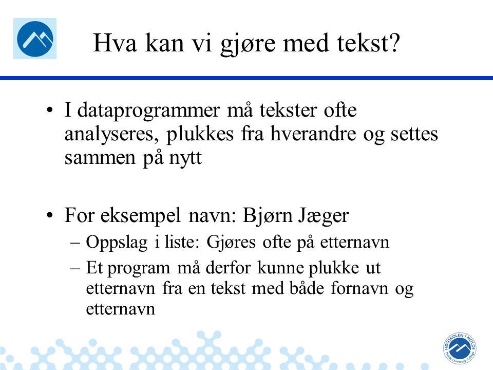 Jæger: Robuste og sikre systemer I dataprogrammer må tekster ofte analyseres, plukkes fra hverandre og settes sammen på nytt For eksempel navn: Bjørn