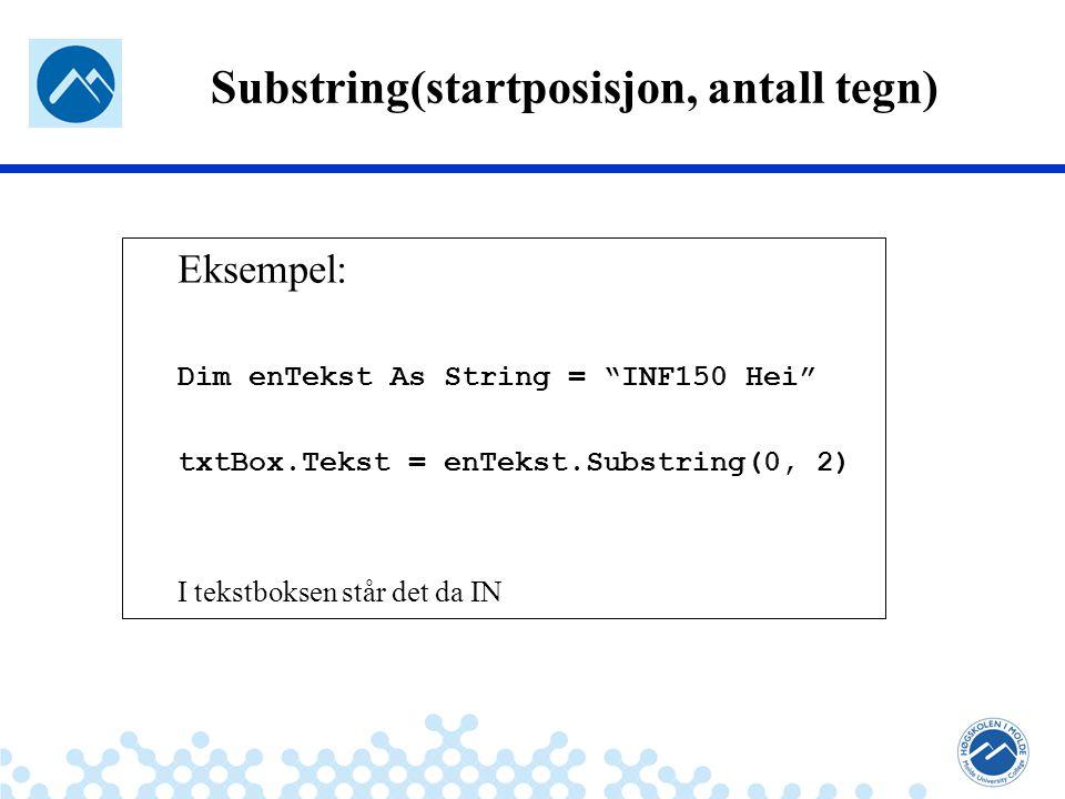 Jæger: Robuste og sikre systemer txtBox.Tekst = EnTekst.Substring(0,2) txtBox.Tekst = EnTekst.Substring(0,5) txtBox.Tekst = EnTekst.Substring(0,6) txtBox.Tekst = EnTekst.Substring(0,9) txtBox.Tekst = EnTekst.Substring(7,1) txtBox.Tekst = EnTekst.Substring(9,1) …Substring Oppgaver IN I txtBox.text?Dim entekst = As String INF150 Hei