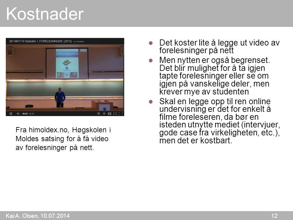 Kai A. Olsen, 10.07.2014 12 Kostnader Det koster lite å legge ut video av forelesninger på nett Men nytten er også begrenset. Det blir mulighet for å