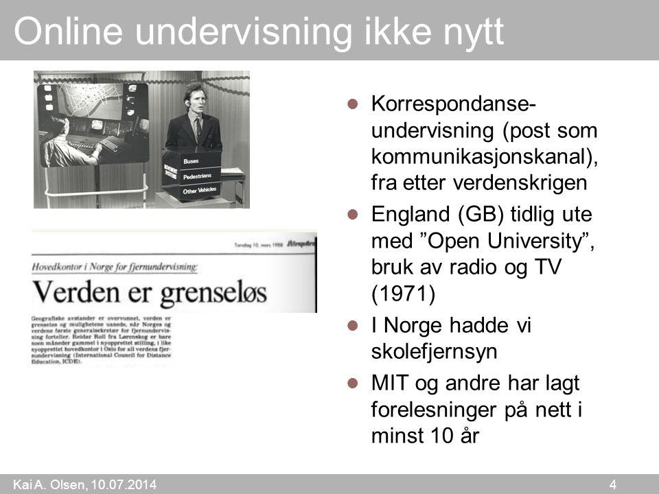 Kai A. Olsen, 10.07.2014 4 Online undervisning ikke nytt Korrespondanse- undervisning (post som kommunikasjonskanal), fra etter verdenskrigen England