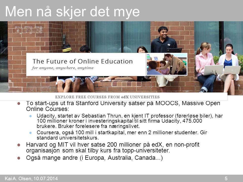 Kai A. Olsen, 10.07.2014 5 Men nå skjer det mye To start-ups ut fra Stanford University satser på MOOCS, Massive Open Online Courses: Udacity, startet