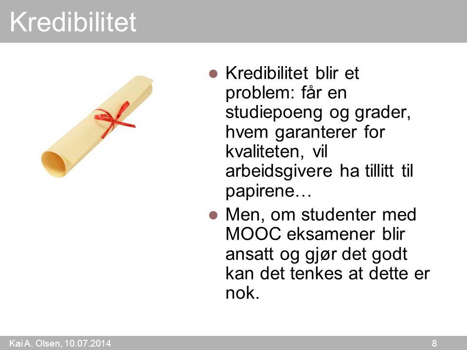 Kai A. Olsen, 10.07.2014 8 Kredibilitet Kredibilitet blir et problem: får en studiepoeng og grader, hvem garanterer for kvaliteten, vil arbeidsgivere
