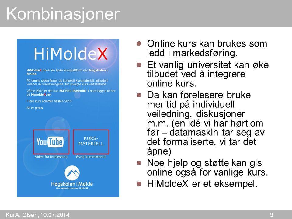 Kai A. Olsen, 10.07.2014 9 Kombinasjoner Online kurs kan brukes som ledd i markedsføring. Et vanlig universitet kan øke tilbudet ved å integrere onlin