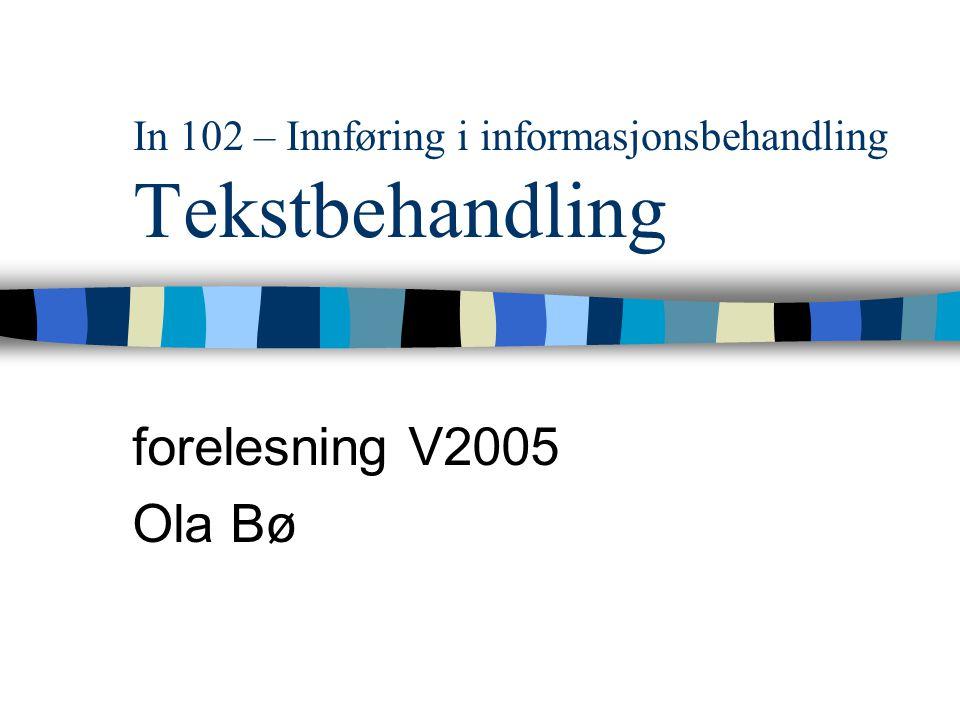 In 102 – Innføring i informasjonsbehandling Tekstbehandling forelesning V2005 Ola Bø