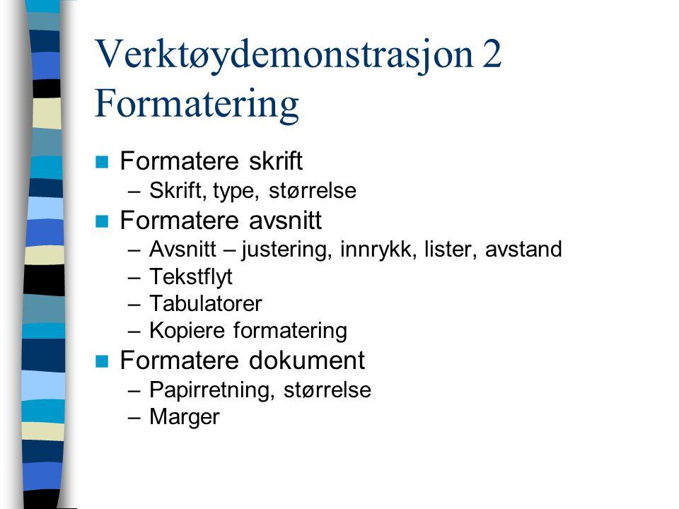Verktøydemonstrasjon 2 Formatering Formatere skrift –Skrift, type, størrelse Formatere avsnitt –Avsnitt – justering, innrykk, lister, avstand –Tekstflyt –Tabulatorer –Kopiere formatering Formatere dokument –Papirretning, størrelse –Marger
