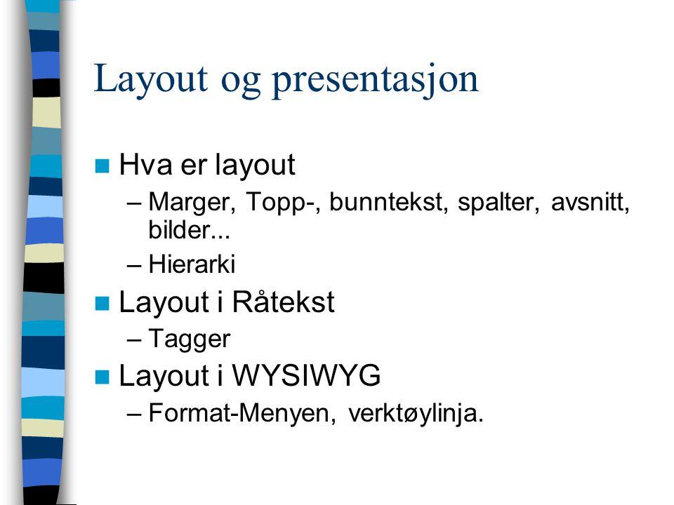 Layout og presentasjon Hva er layout –Marger, Topp-, bunntekst, spalter, avsnitt, bilder...
