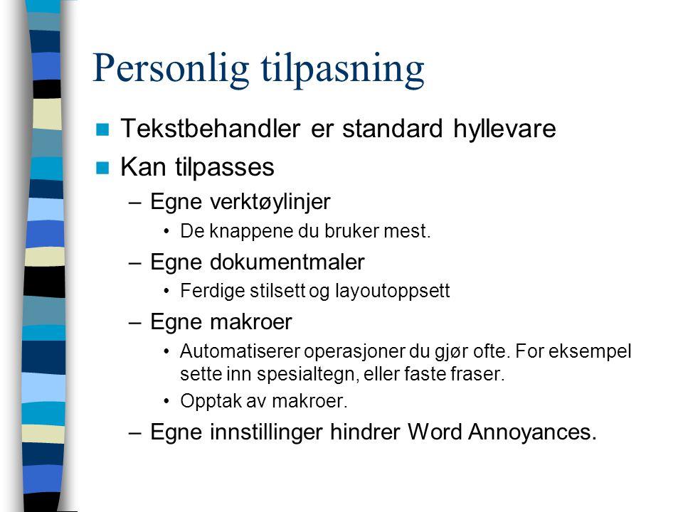 Personlig tilpasning Tekstbehandler er standard hyllevare Kan tilpasses –Egne verktøylinjer De knappene du bruker mest.