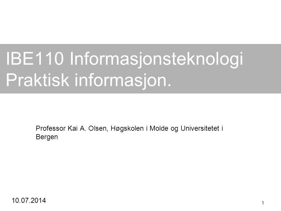 10.07.2014 1 IBE110 Informasjonsteknologi Praktisk informasjon. Professor Kai A. Olsen, Høgskolen i Molde og Universitetet i Bergen