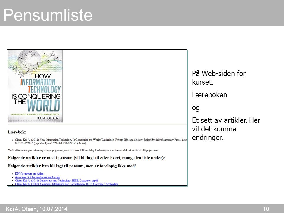 Kai A. Olsen, 10.07.2014 10 Pensumliste På Web-siden for kurset. Læreboken og Et sett av artikler. Her vil det komme endringer.