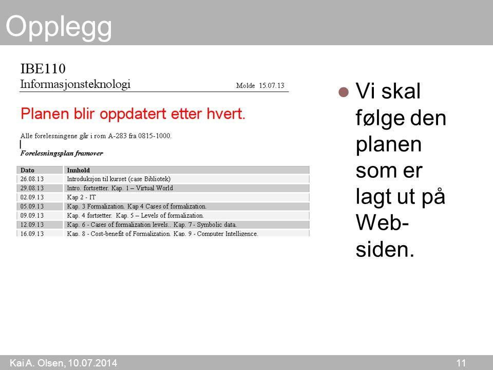Kai A. Olsen, 10.07.2014 11 Opplegg Vi skal følge den planen som er lagt ut på Web- siden.
