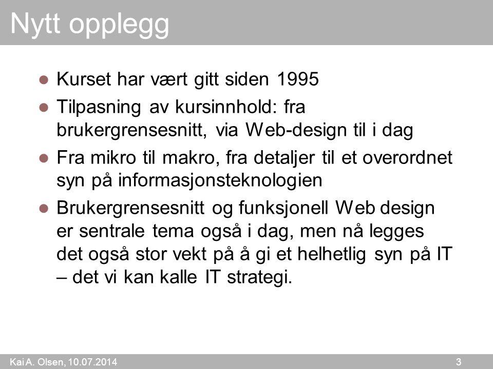 Kai A. Olsen, 10.07.2014 3 Nytt opplegg Kurset har vært gitt siden 1995 Tilpasning av kursinnhold: fra brukergrensesnitt, via Web-design til i dag Fra