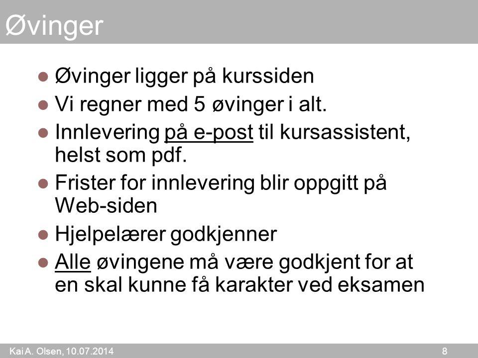 Kai A. Olsen, 10.07.2014 8 Øvinger Øvinger ligger på kurssiden Vi regner med 5 øvinger i alt. Innlevering på e-post til kursassistent, helst som pdf.