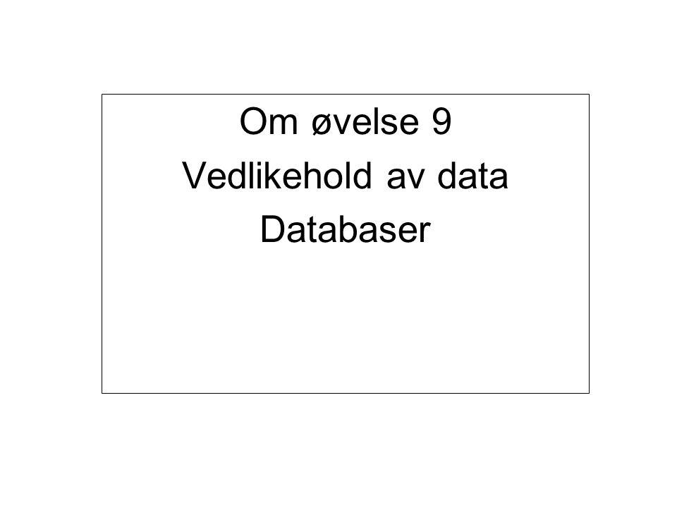 Om øvelse 9 Vedlikehold av data Databaser