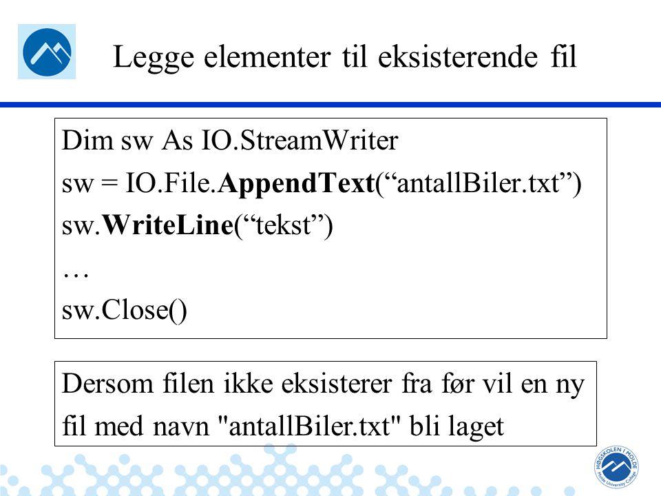 Jæger: Robuste og sikre systemer Legge elementer til eksisterende fil Dim sw As IO.StreamWriter sw = IO.File.AppendText( antallBiler.txt ) sw.WriteLine( tekst ) … sw.Close() Dersom filen ikke eksisterer fra før vil en ny fil med navn antallBiler.txt bli laget