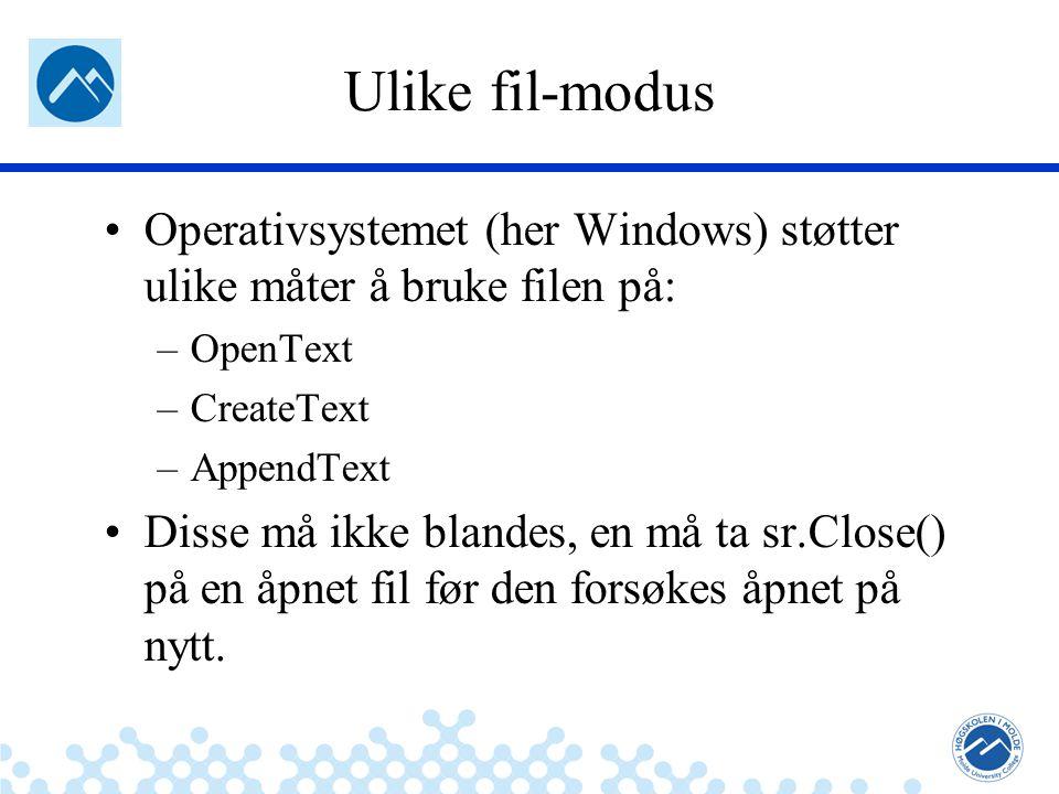 Jæger: Robuste og sikre systemer Ulike fil-modus Operativsystemet (her Windows) støtter ulike måter å bruke filen på: –OpenText –CreateText –AppendText Disse må ikke blandes, en må ta sr.Close() på en åpnet fil før den forsøkes åpnet på nytt.