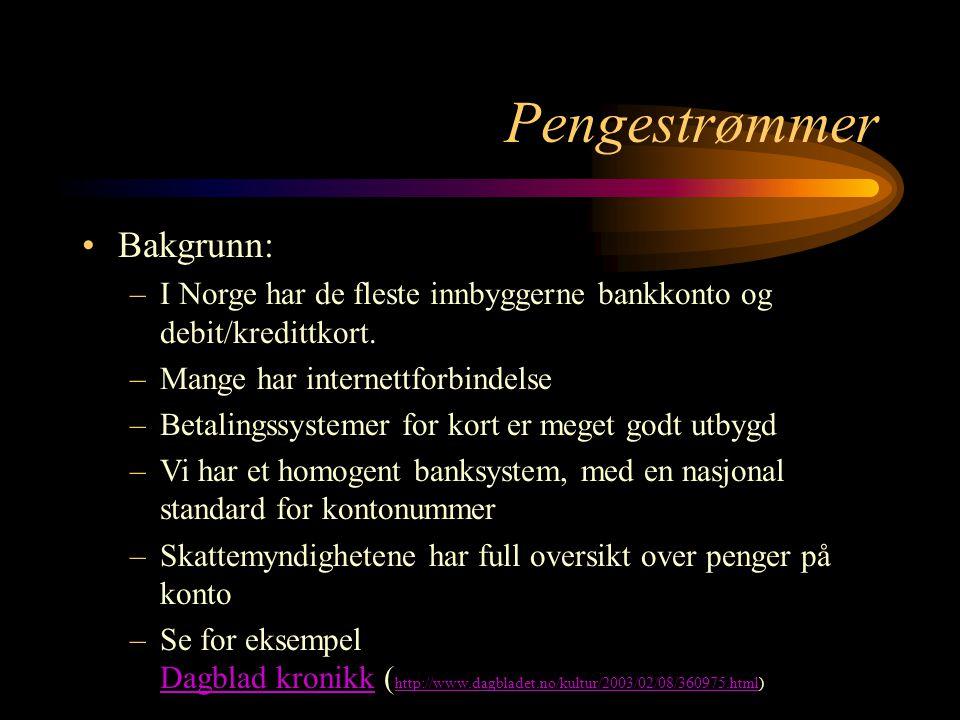 Pengestrømmer Bakgrunn: –I Norge har de fleste innbyggerne bankkonto og debit/kredittkort.