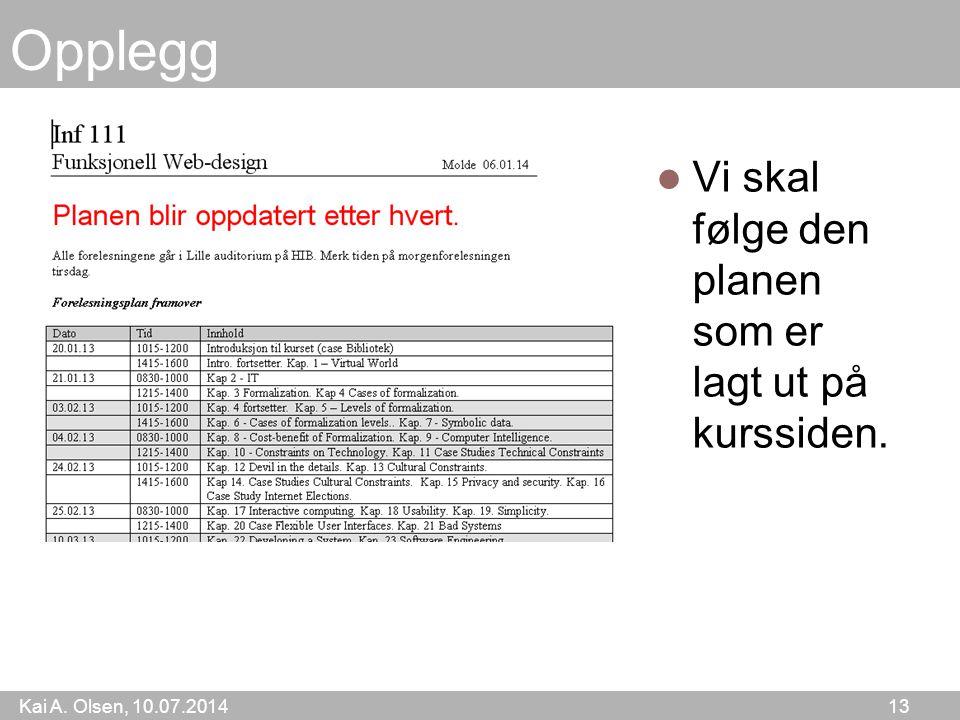 Kai A. Olsen, 10.07.2014 13 Opplegg Vi skal følge den planen som er lagt ut på kurssiden.