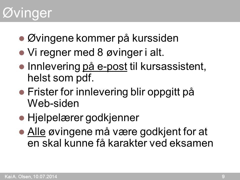 Kai A. Olsen, 10.07.2014 9 Øvinger Øvingene kommer på kurssiden Vi regner med 8 øvinger i alt.